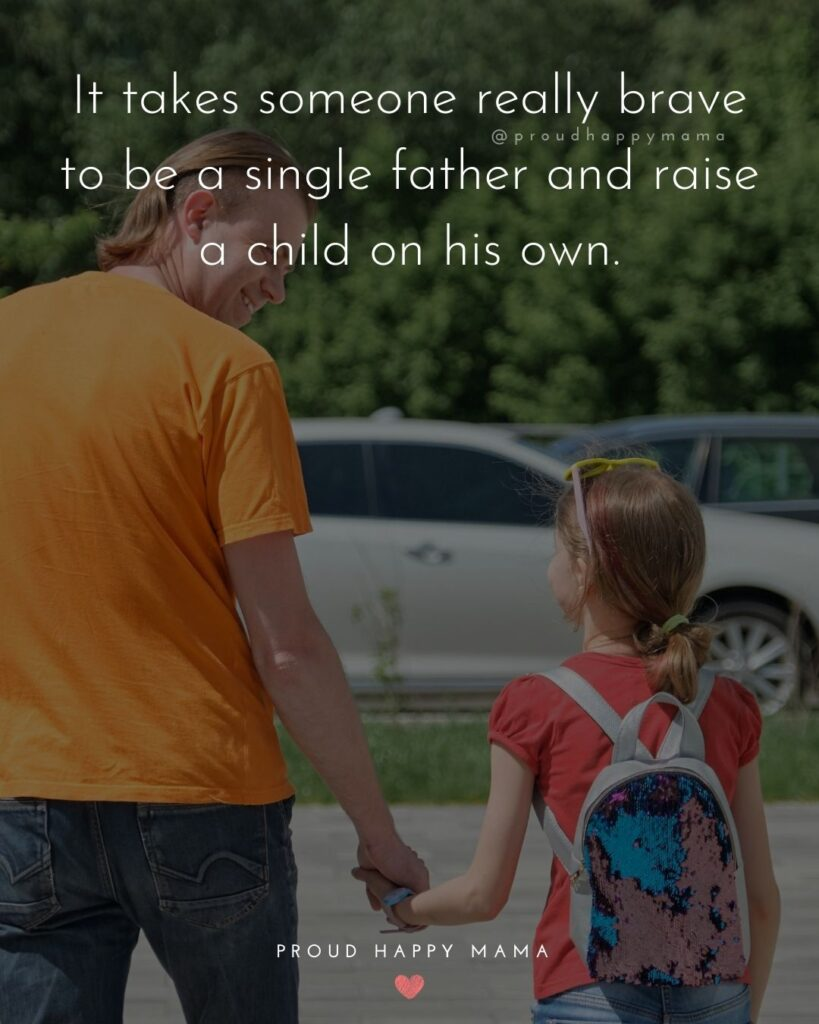 Single Dad Quotes - It takes someone really brave to be a single father and raise a child on his own.'