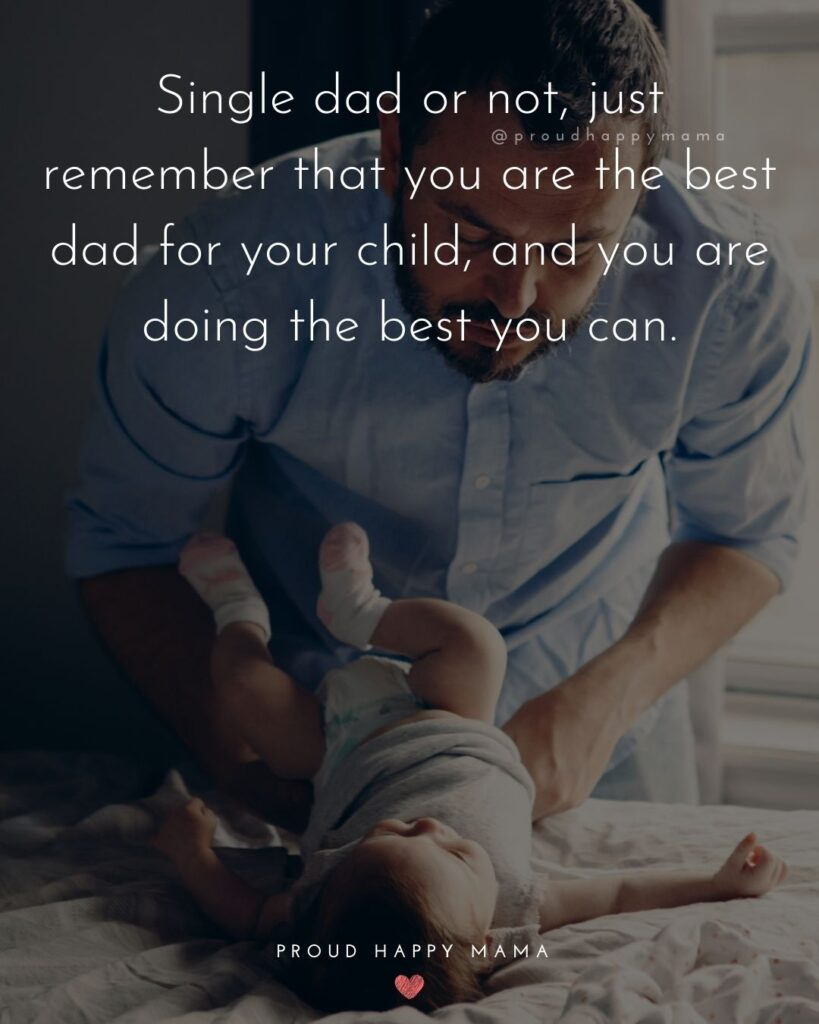 Single Dad Quotes - Single dad or not, just remember that you are the best dad for your child, and you are doing the best you