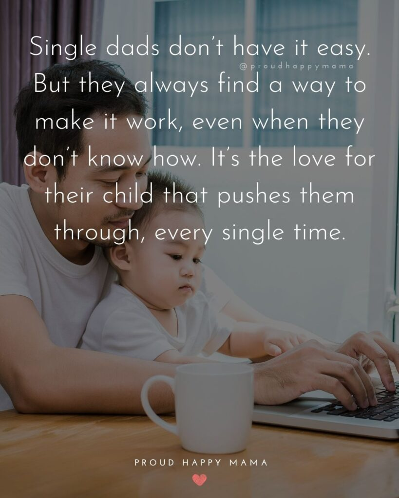 Single Dad Quotes - Single dads don't have it easy. But they always find a way to make it work, even when they don't know
