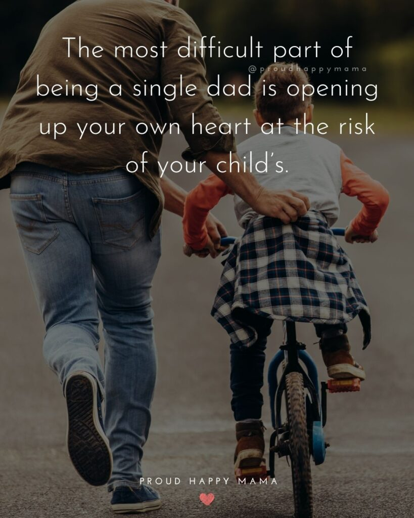 Single Dad Quotes - The most difficult part of being a single dad is opening up your own heart at the risk of your child's.'