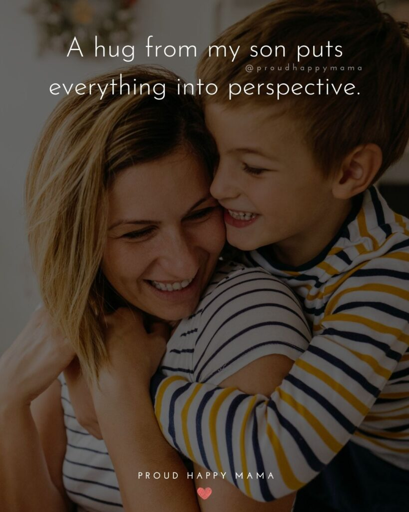 Son Quotes - A hug from my son puts everything into perspective.'