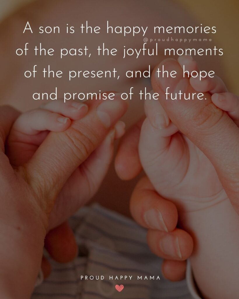 Son Quotes - A son is the happy memories of the past, the joyful moments of the present, and the hope and promise of the