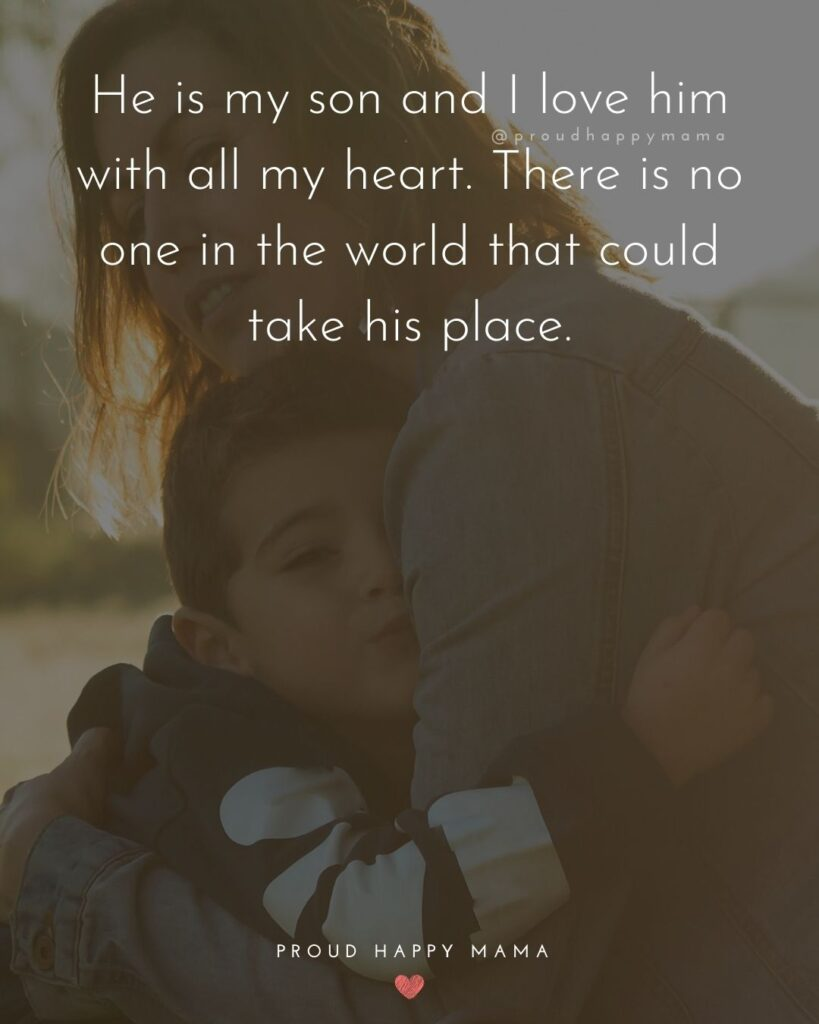 Son Quotes - He is my son and I love him with all my heart. There is no one in the world that could take his place.'