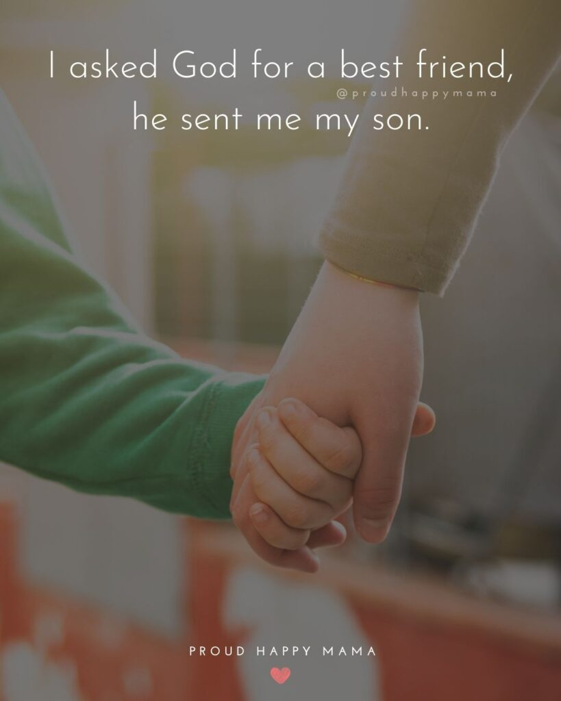 Son Quotes - I asked God for a best friend, he sent me my son.'