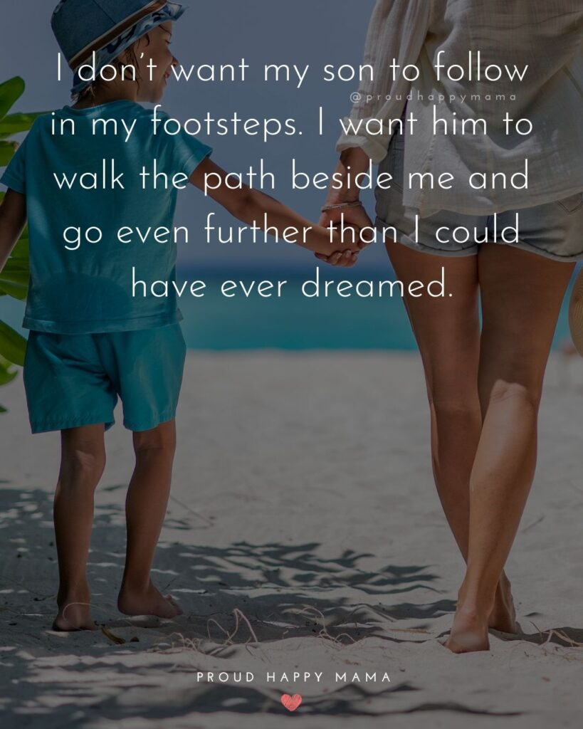 Son Quotes - I don't want my son to follow in my footsteps. I want him to walk the path beside me and go even further than I