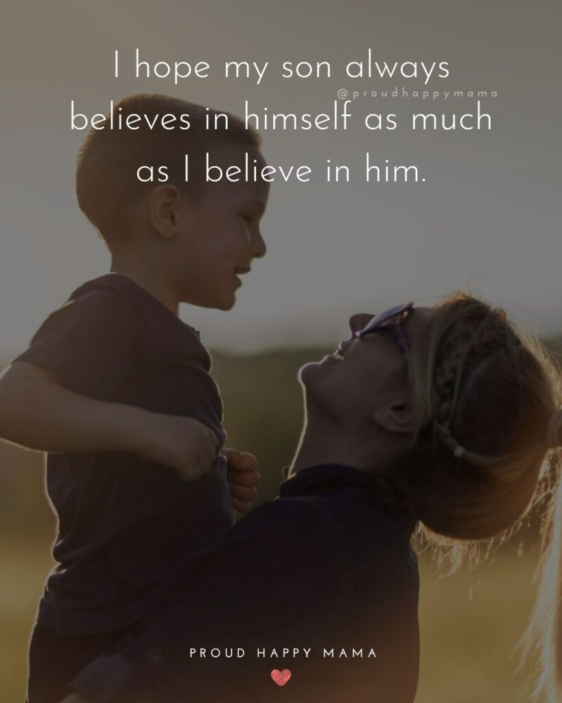 Son Quotes - I hope my son always believes in himself as much as I believe in him.'