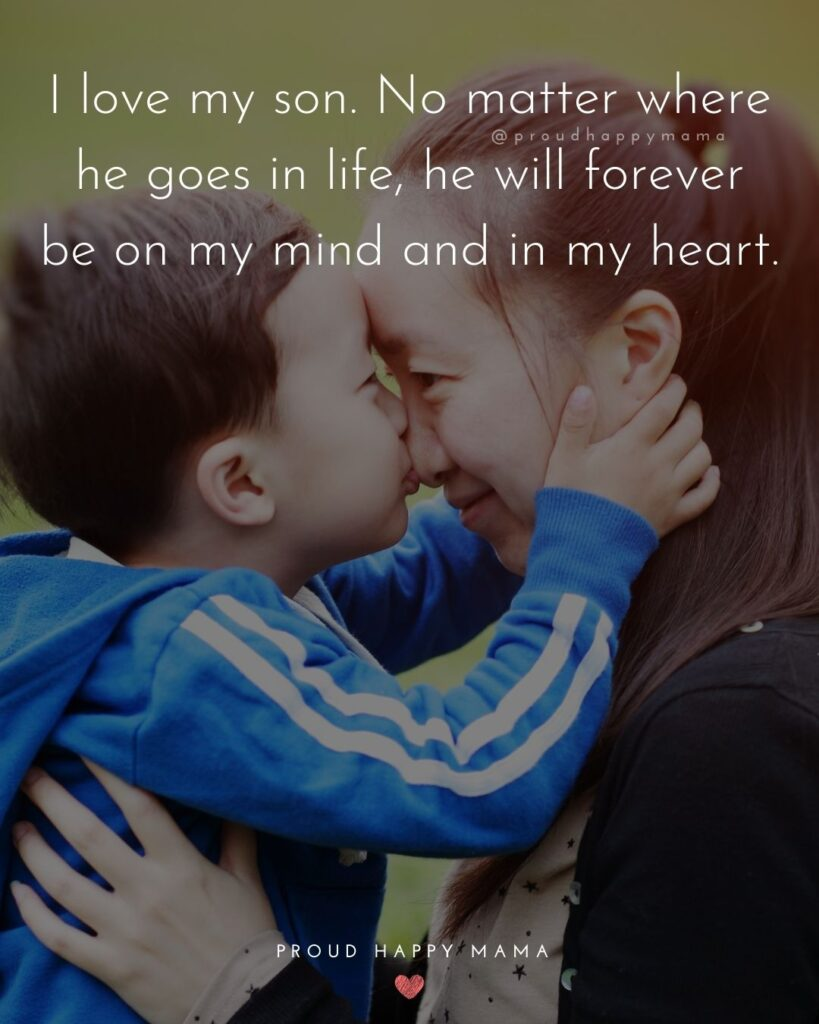 Son Quotes - I love my son. No matter where he goes in life, he will forever be on my mind and in my heart.'