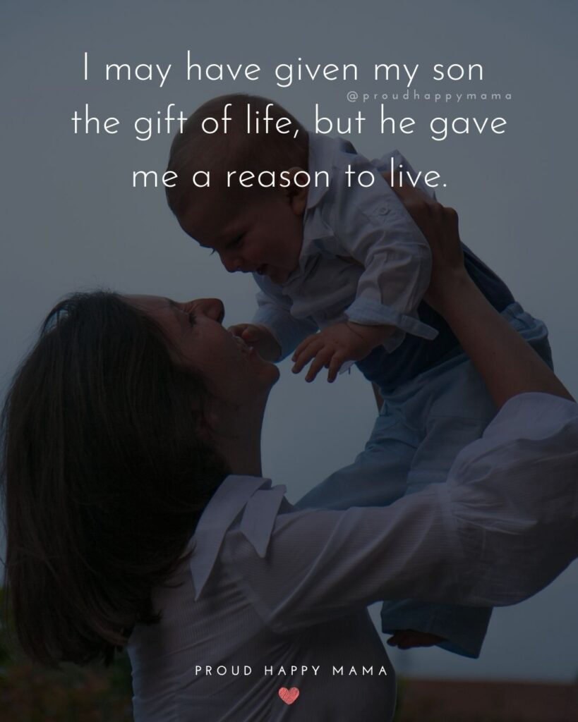 Son Quotes - I may have given my son the gift of life, but he gave me a reason to live.'