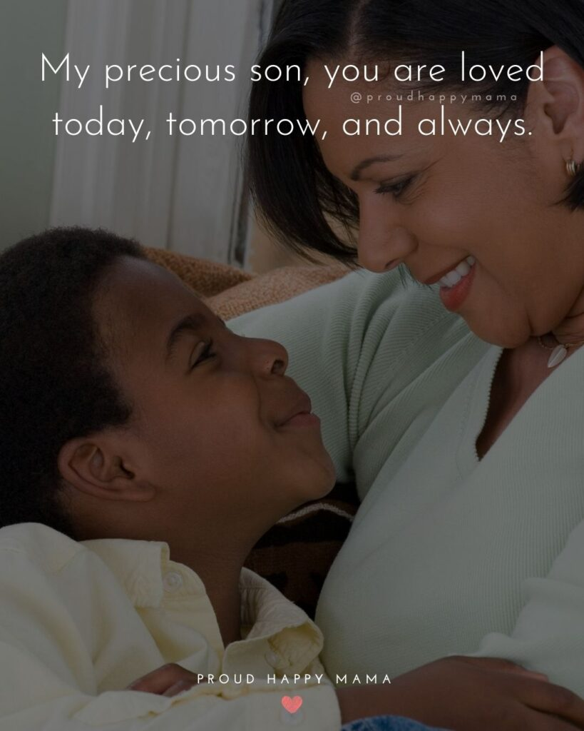 Son Quotes - My precious son, you are loved today, tomorrow, and always.'