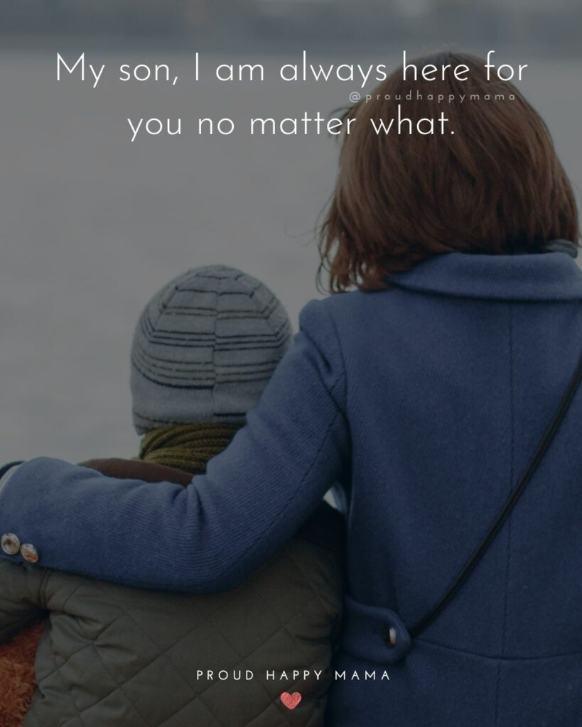 Son Quotes - My son, I am always here for you no matter what.'