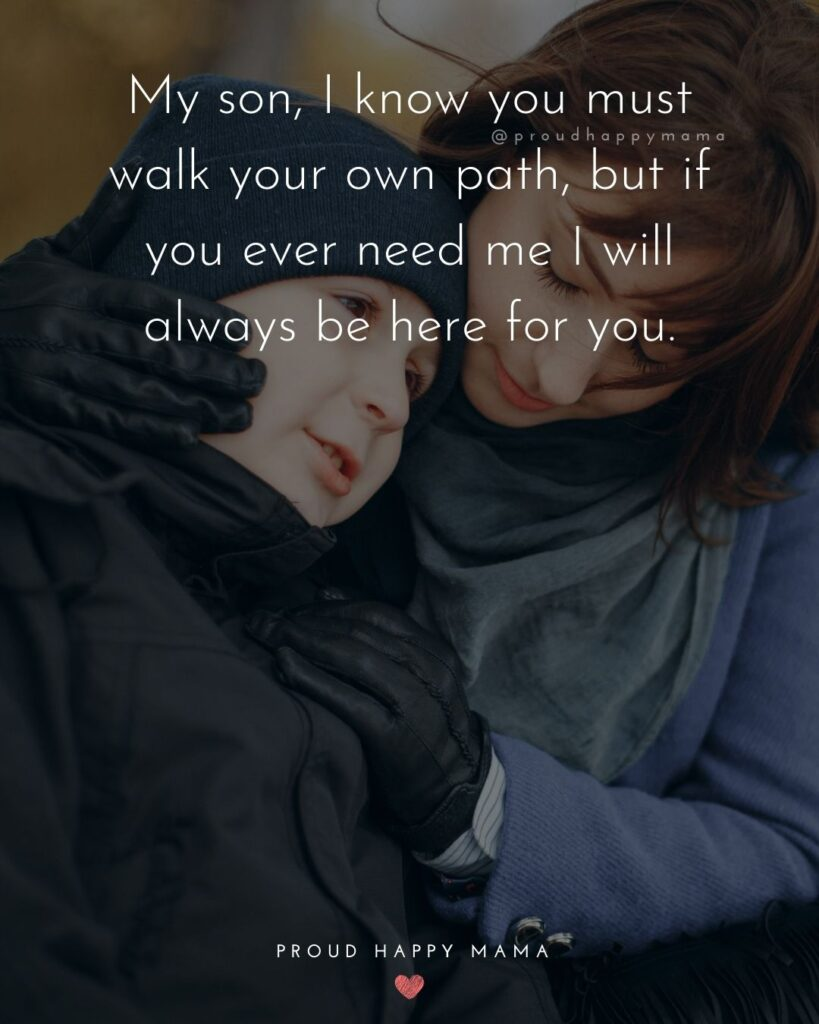 Son Quotes - My son, I know you must walk your own path, but if you ever need me I will always be here for you.'