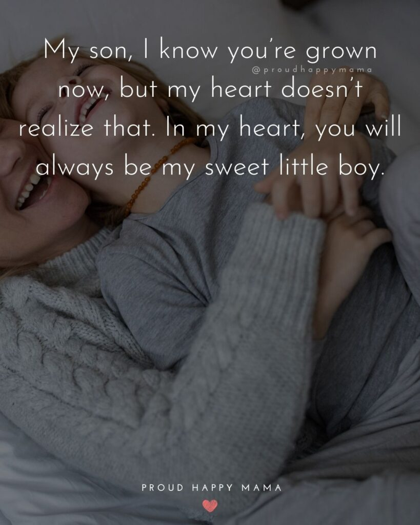 Son Quotes - My son, I know you're grown now, but my heart doesn't realize that. In my heart, you will always be my sweet