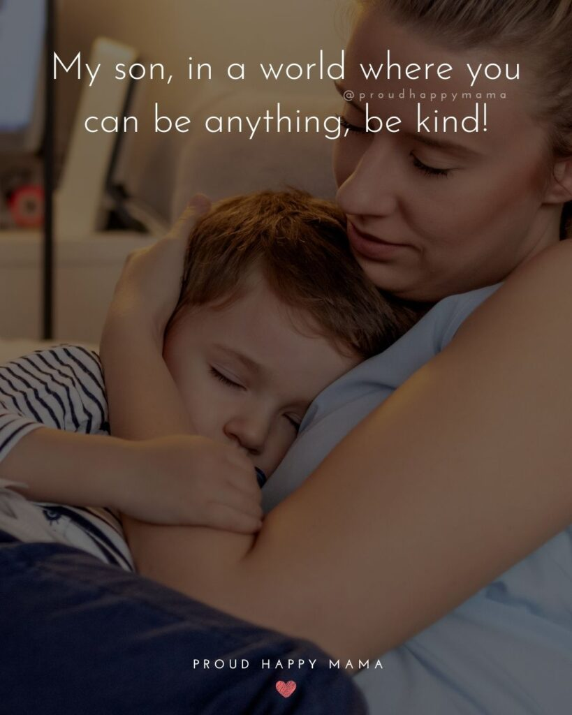 Son Quotes - My son, in a world where you can be anything, be kind!'