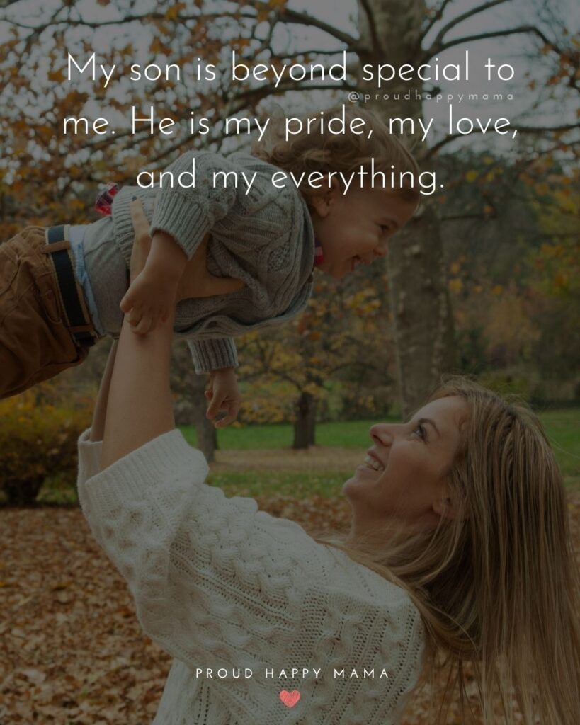 Son Quotes - My son is beyond special to me. He is my pride, my love, and my everything.'