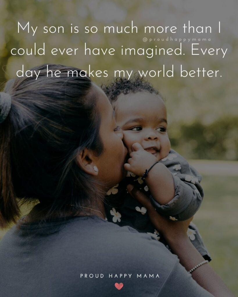 Son Quotes - My son is so much more than I could ever have imagined. Every day he makes my world better.'