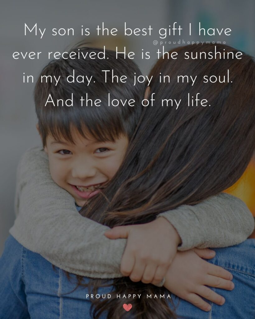 Son Quotes - My son is the best gift I have ever received. He is the sunshine in my day. The joy in my soul. And the love of my life.