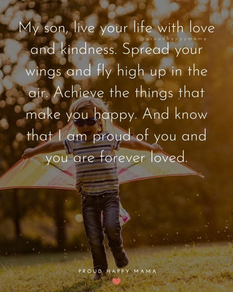 Son Quotes - My son, live your life with love and kindness. Spread your wings and fly high up in the air. Achieve the things