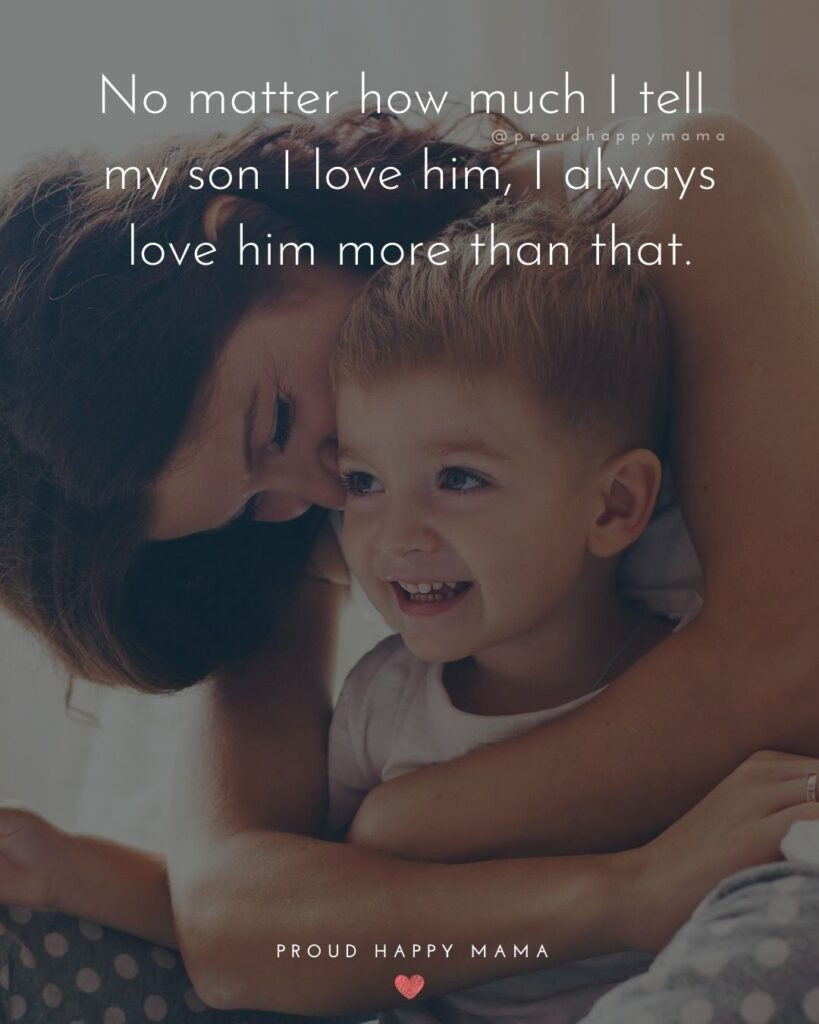 Son Quotes - No matter how much I tell my son I love him, I always love her more than that.'