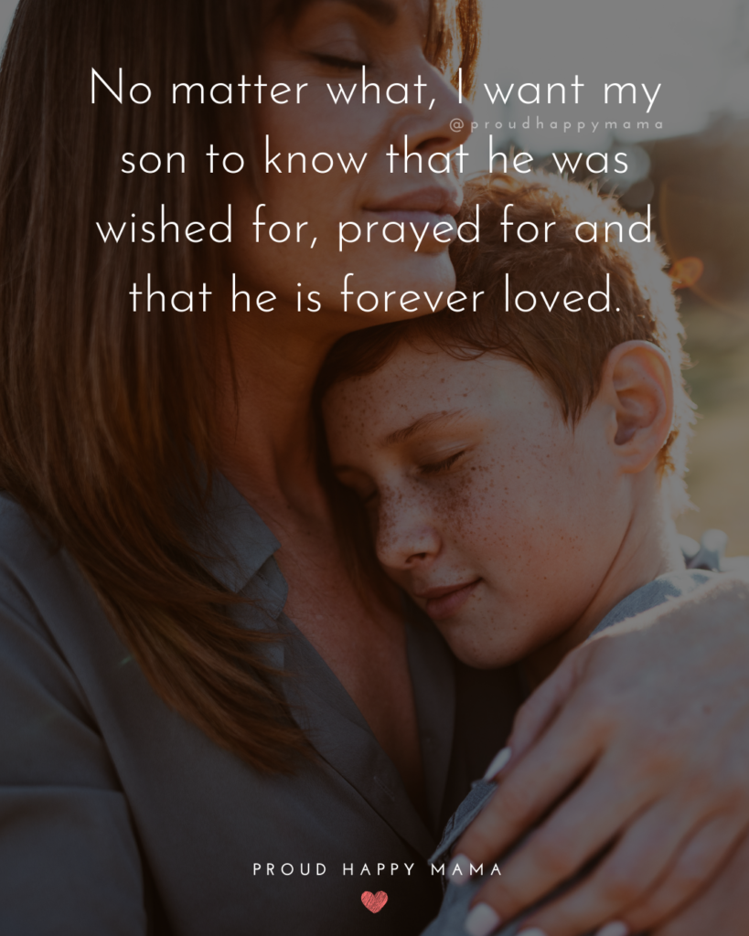 Son Quotes - No matter what, I want my son to know that he was wished for, prayed for and that he is forever loved.'