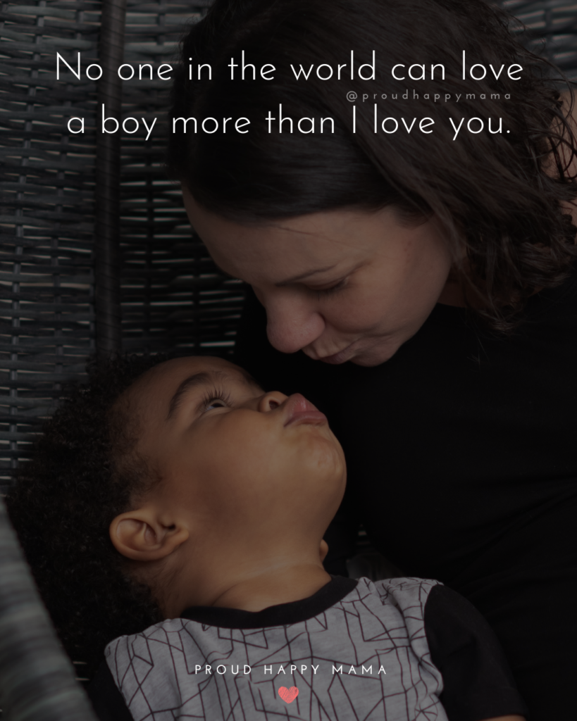 Son Quotes - No one in the world can love a boy more than I love you.'