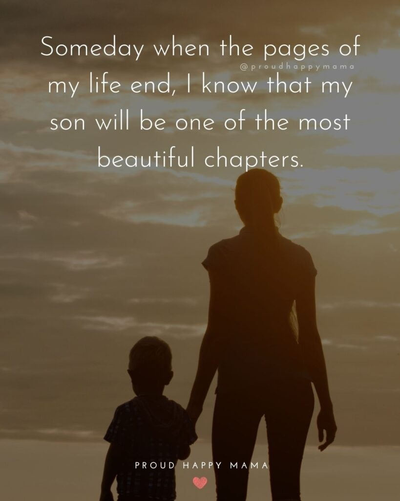 Son Quotes - Someday when the pages of my life end, I know that my son will be one of the most beautiful chapters.'Son Quotes - Someday when the pages of my life end, I know that my son will be one of the most beautiful chapters.'
