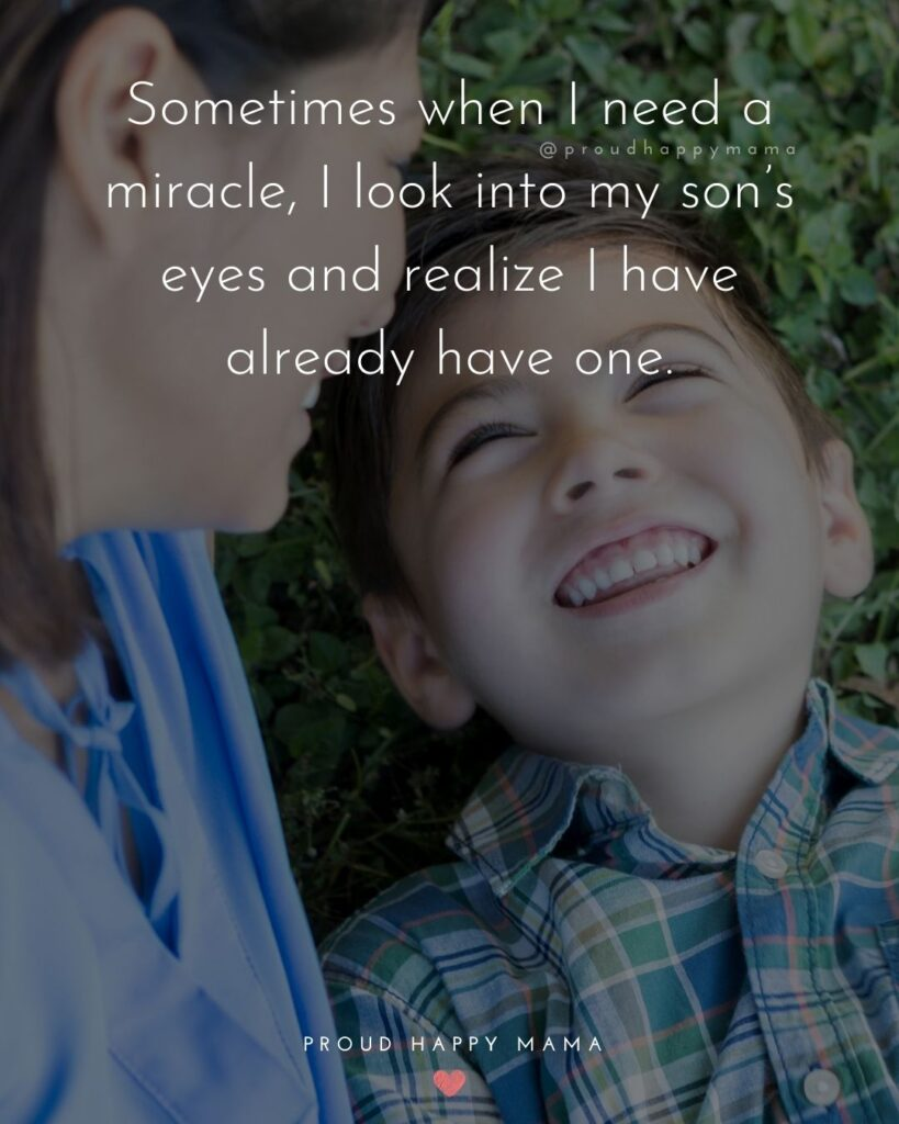 Son Quotes - Sometimes when I need a miracle, I look into my son's eyes and realize I have already have one.'