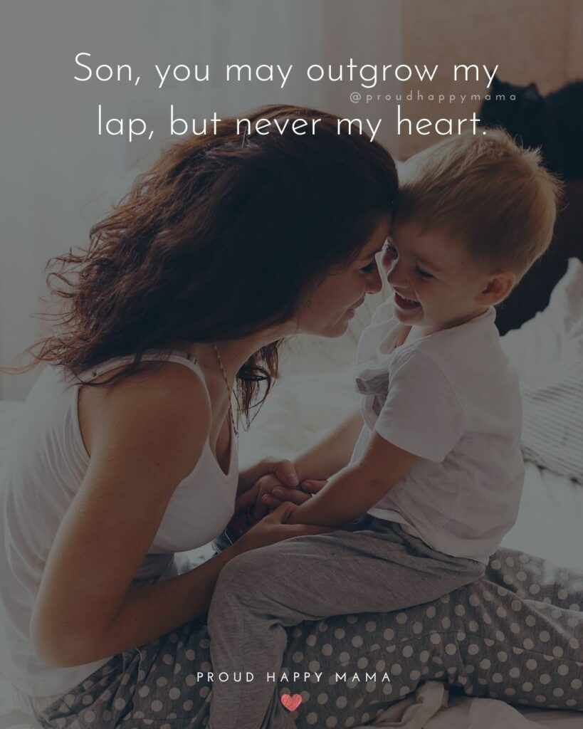 Son Quotes - Son, you may outgrow my lap, but never my heart.'