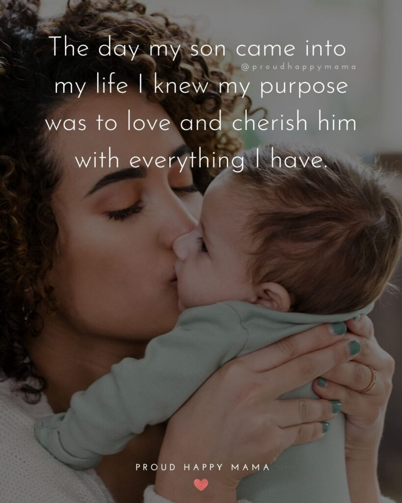 Son Quotes - The day my son came into my life I knew my purpose was to love and cherish him with everything I have.'