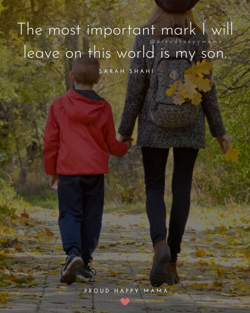 Son Quotes - The most important mark I will leave on this world is my son.' – Sarah Shahi