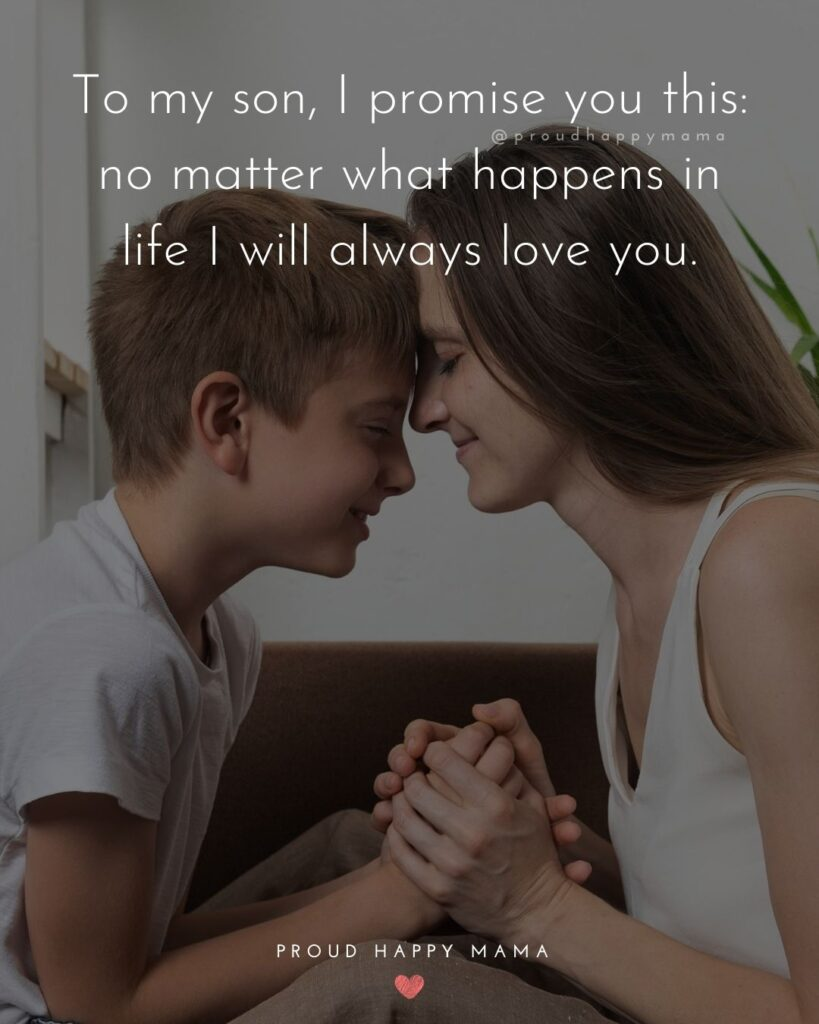 Son Quotes - To my son, I promise you this: no matter what happens in life I will always love you.'