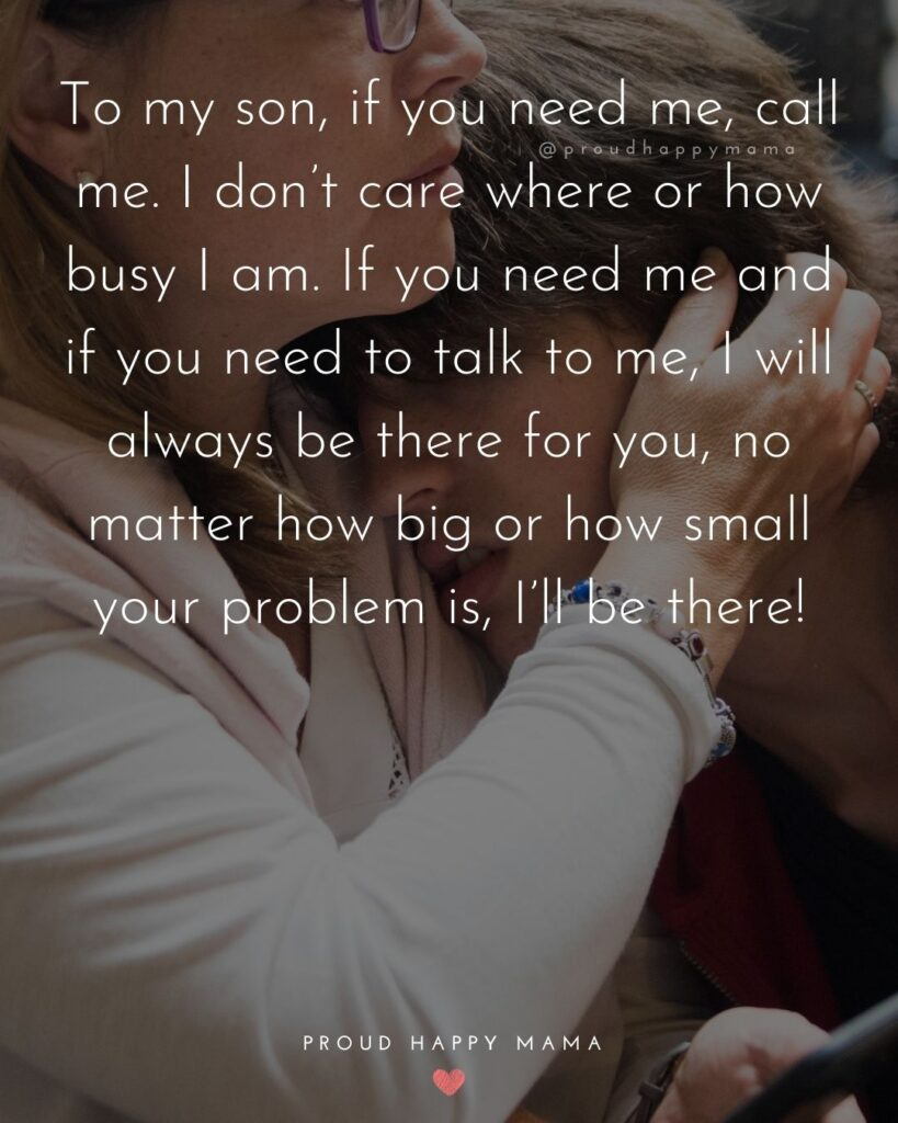 Son Quotes - To my son, if you need me, call me. I don't care where or how busy I am. If you need me and if you need to talk