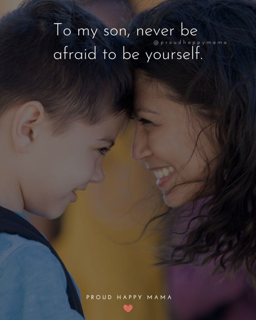 Son Quotes - To my son, never be afraid to be yourself.'