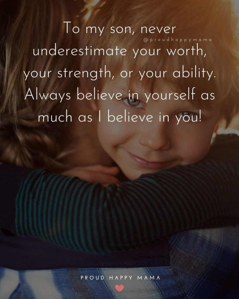 Son Quotes - To my son, never underestimate your worth, your strength, or your ability. Always believe in yourself as much as I