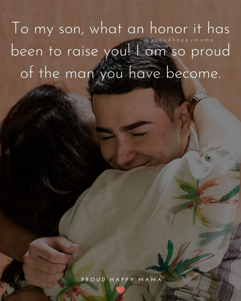 Son Quotes - To my son, what an honor it has been to raise you! I am so proud of the man you have become.'