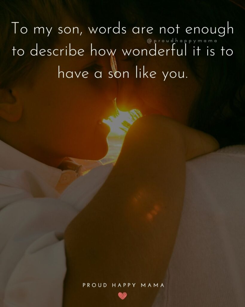 Son Quotes - To my son, words are not enough to describe how wonderful it is to have a son like you.'