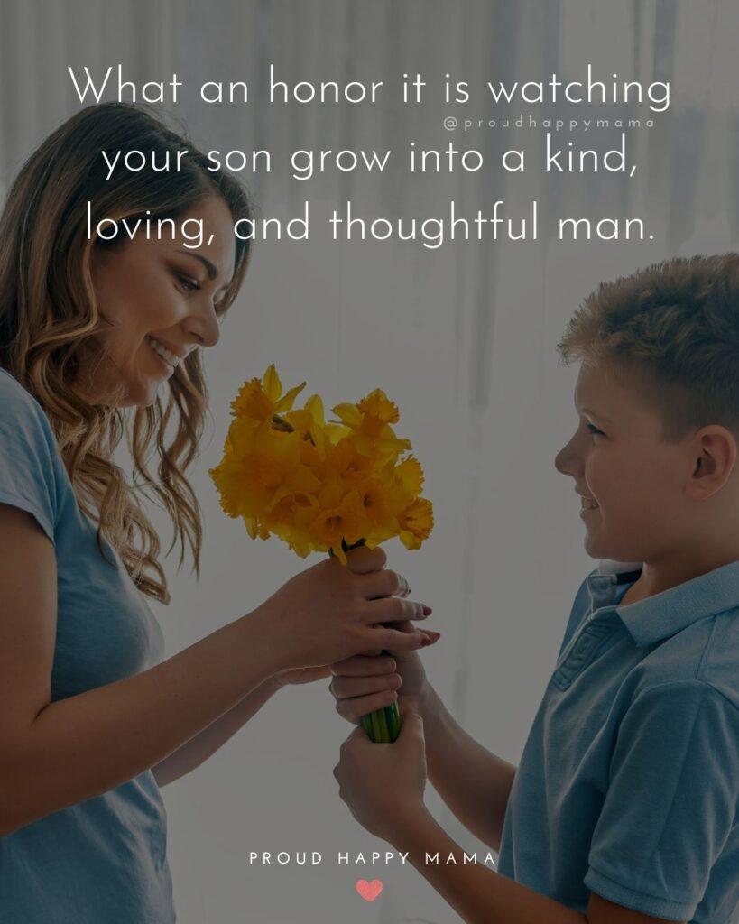 Son Quotes - What an honor it is watching your son grow into a kind, loving, and thoughtful man.'