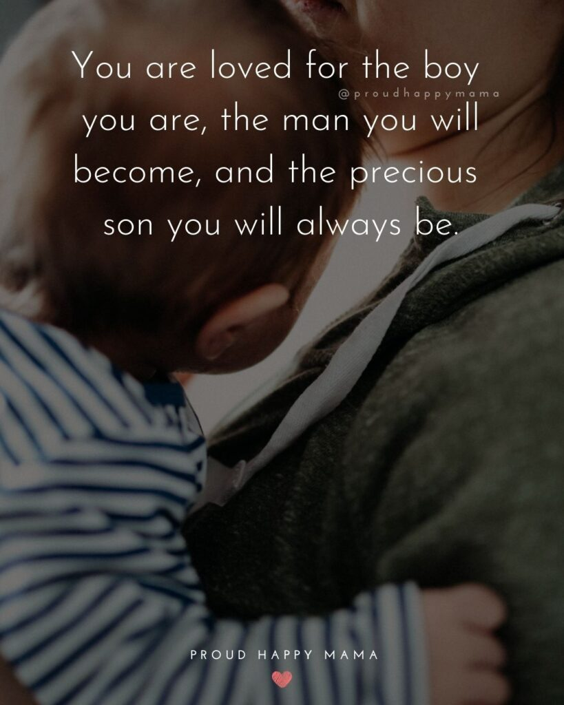 Son Quotes - You are loved for the boy you are, the man you will become, and the precious son you will always be.'