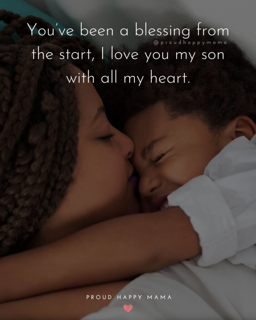 Son Quotes - You've been a blessing from the start, I love you my son with all my heart.'