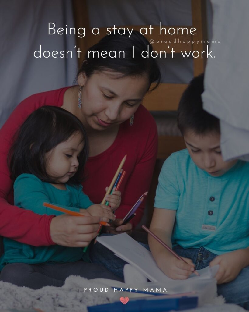 Stay At Home Mom Quotes - Being a stay at home doesn't mean I don't work.'
