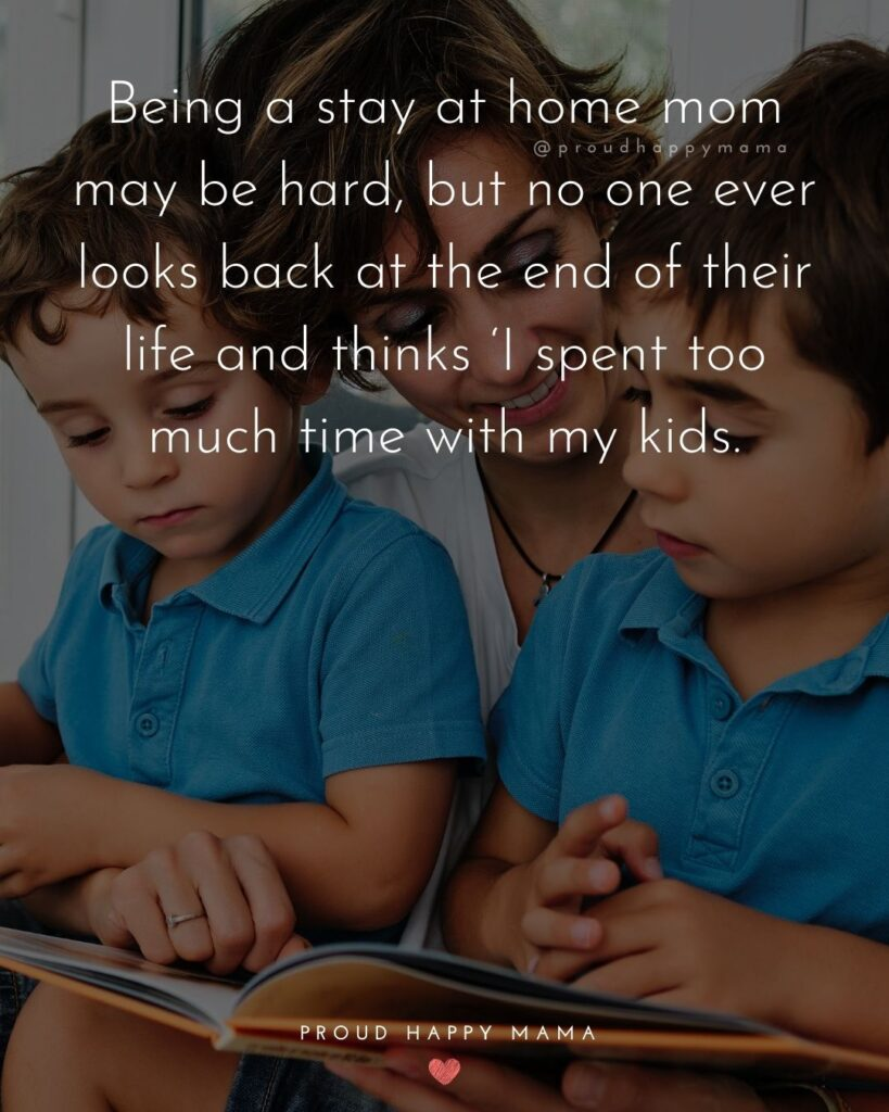 Stay At Home Mom Quotes - Being a stay at home mom may be hard, but no one ever looks back at the end of their life and