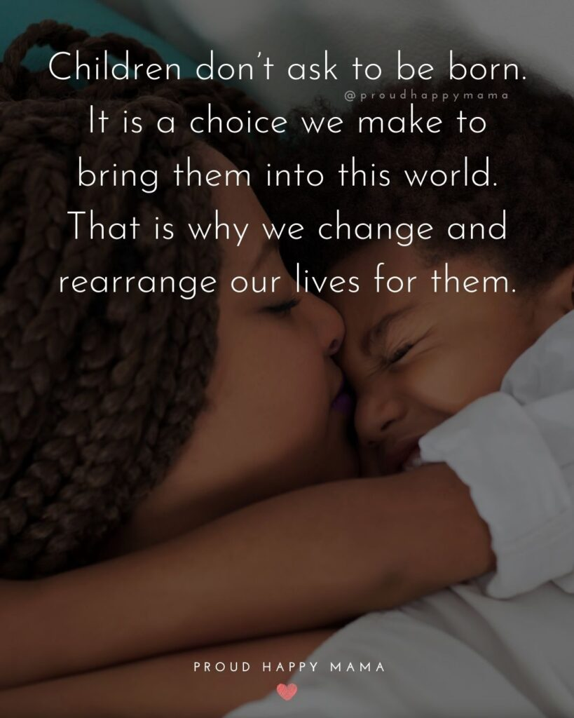 Stay At Home Mom Quotes - Children don't ask to be born. It is a choice we make to bring them into this world. That is why we