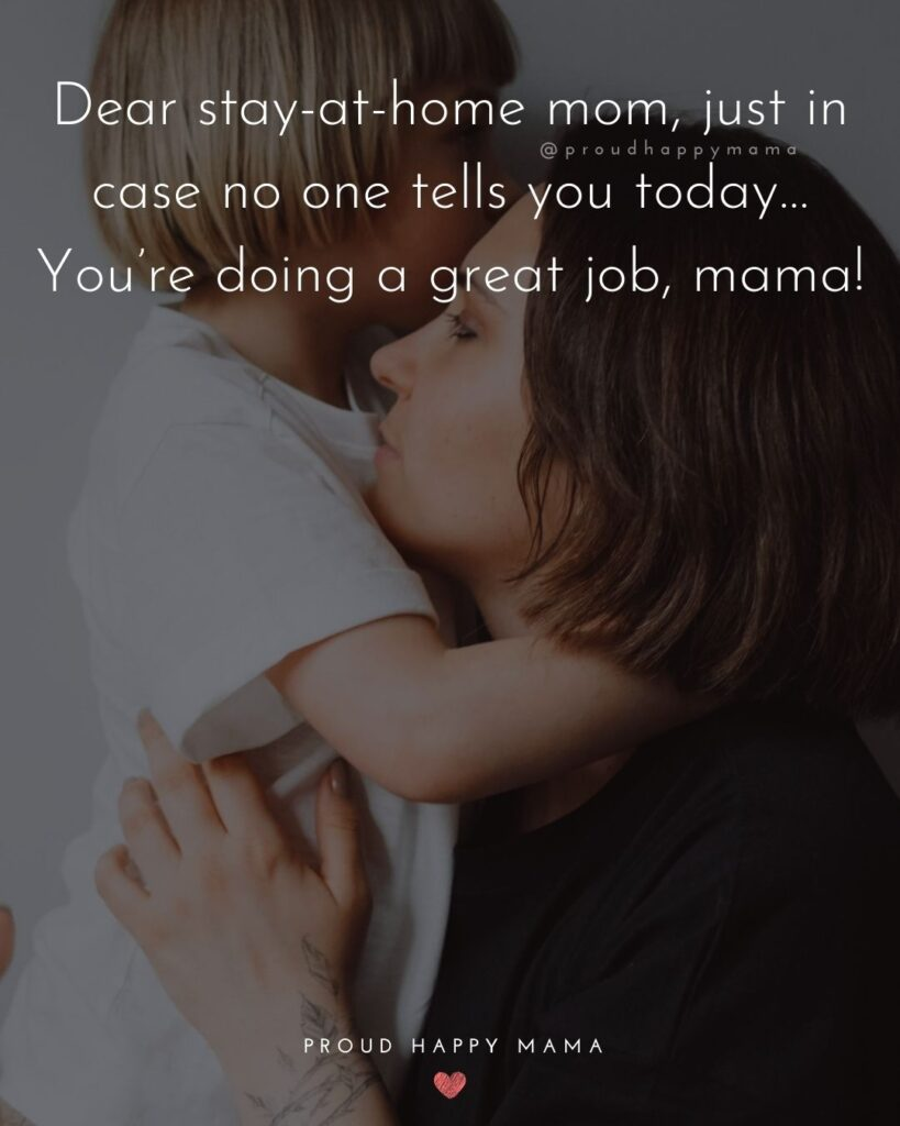 Stay At Home Mom Quotes - Dear stay at home mom, just in case no one tells you today…You're doing a great job, mama!'