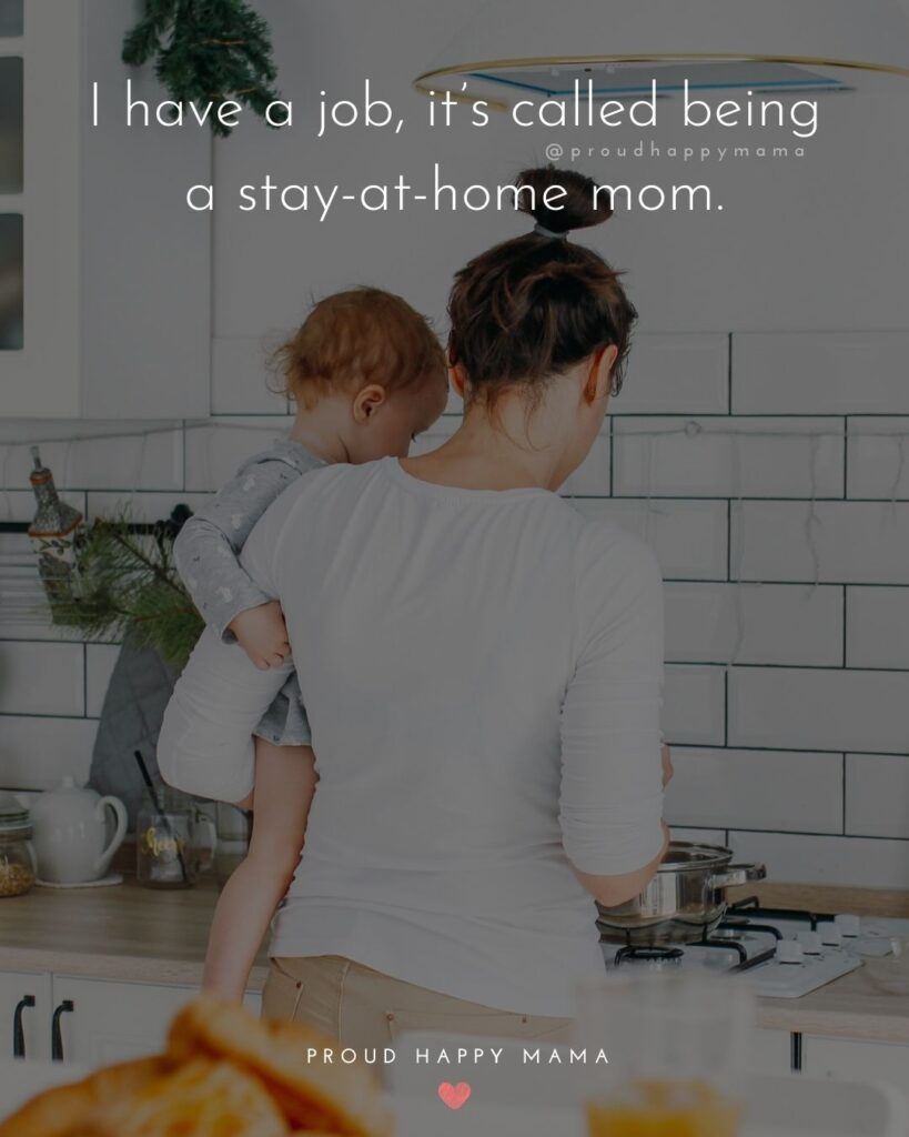 Stay At Home Mom Quotes - I have a job, it's called being a stay at home mom.'