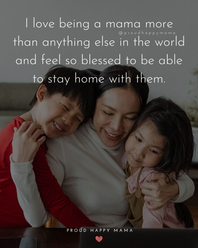 Stay At Home Mom Quotes - I love being a mama more than anything else in the world and feel so blessed to be able to stay