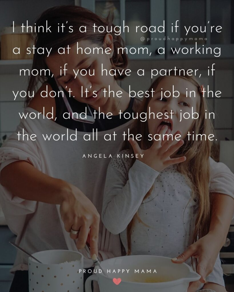 Stay At Home Mom Quotes - I think it's a tough road if you're a stay at home mom, a working mom, if you have a partner, if you