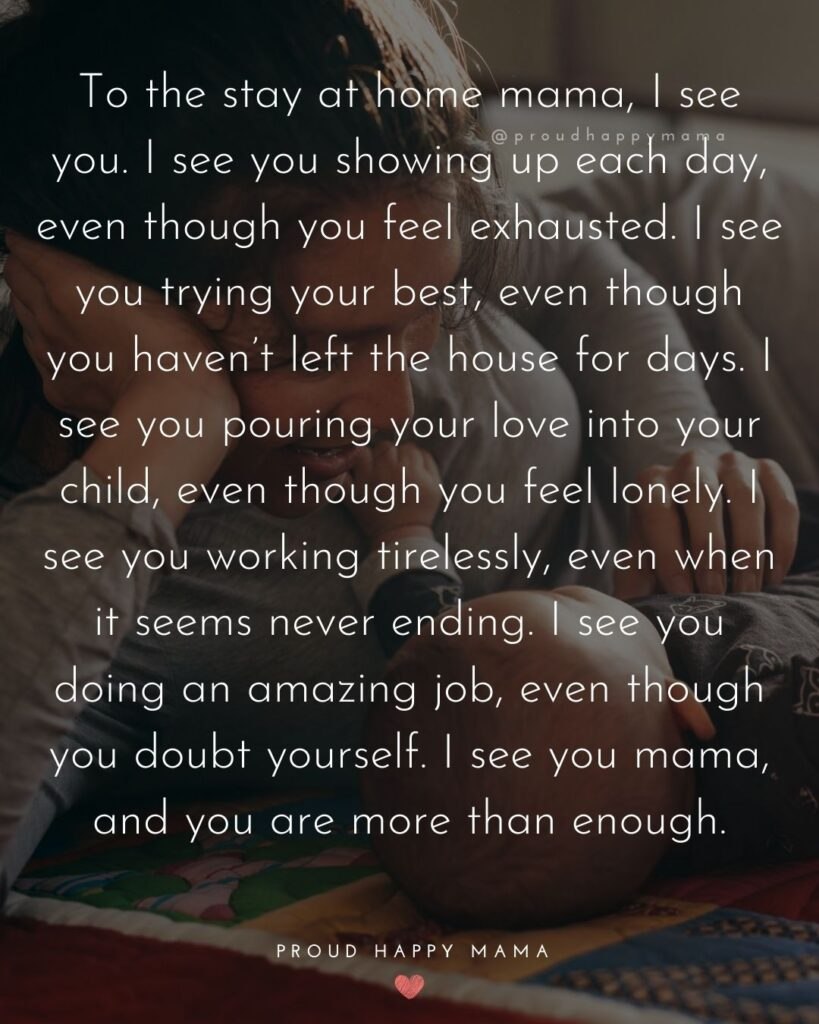 Stay At Home Mom Quotes - To the stay at home mama, I see you. I see you showing up each day, even though you feel