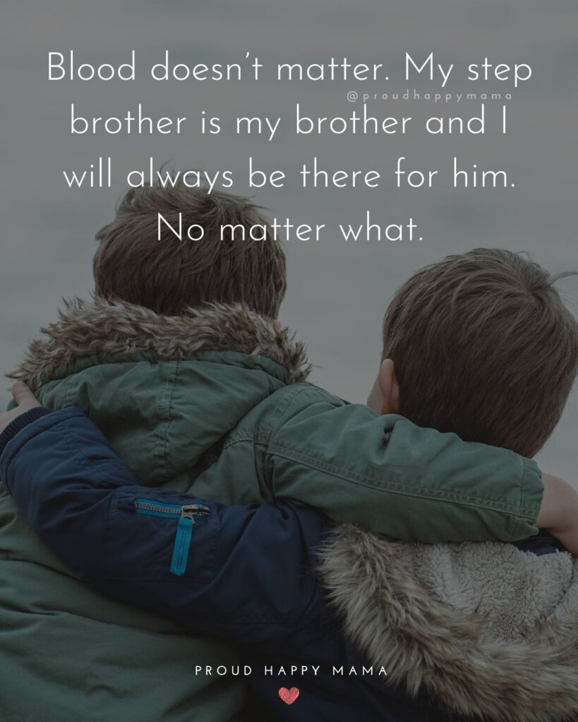 Step Brother Quotes - Blood doesn't matter. My step brother is my brother and I will always be there for her. No matter what.'