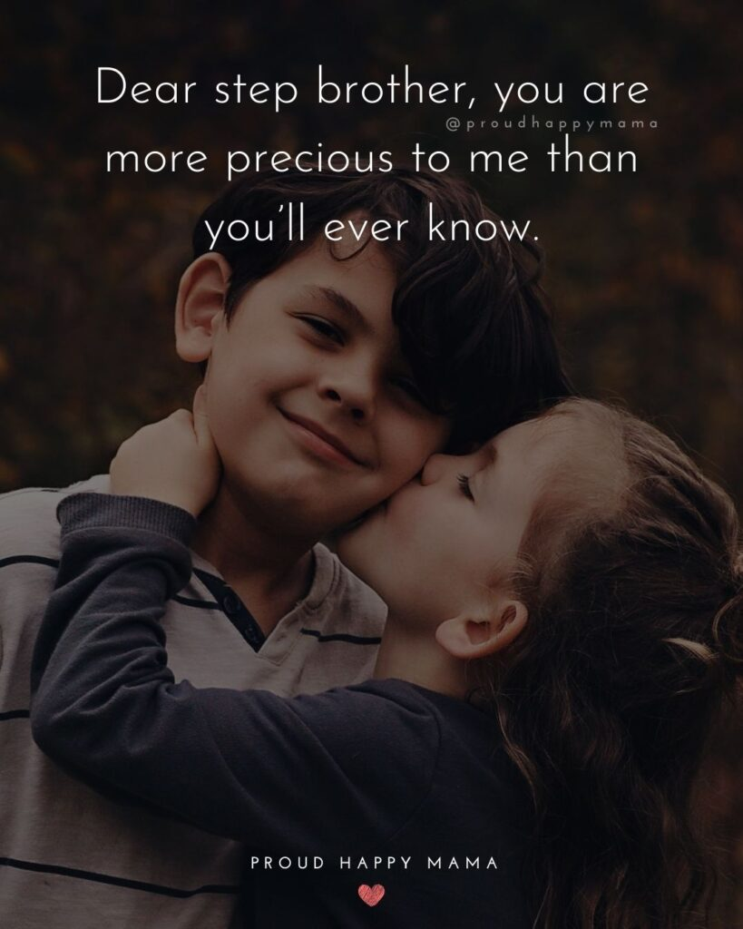 Step Brother Quotes - Dear step brother, you are more precious to me than you'll ever know.'