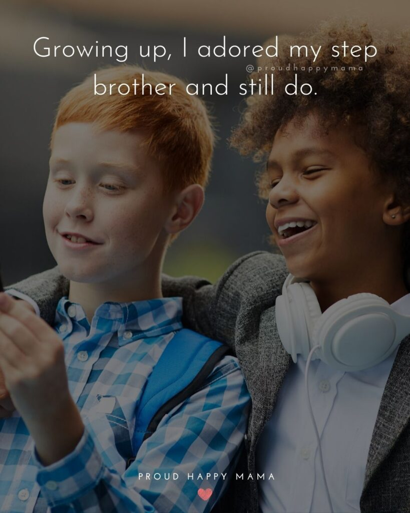 Step Brother Quotes - Growing up, I adored my step brother and still do.'