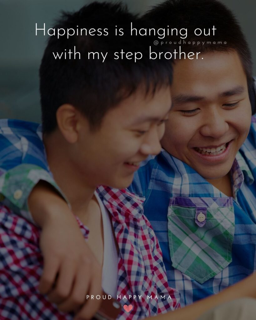 Step Brother Quotes - Because I have a step brother, I will always have a friend.'